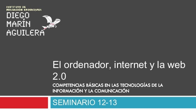 El ordenador, internet y la web2.0SEMINARIO 12-13