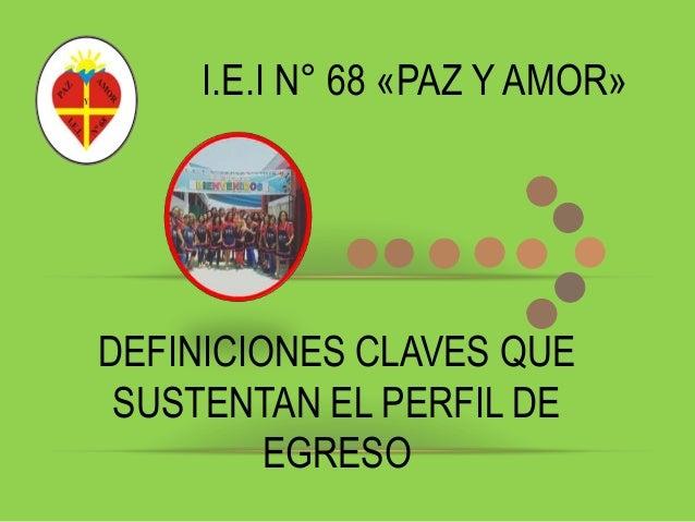 I.E.I N° 68 «PAZ Y AMOR» DEFINICIONES CLAVES QUE SUSTENTAN EL PERFIL DE EGRESO