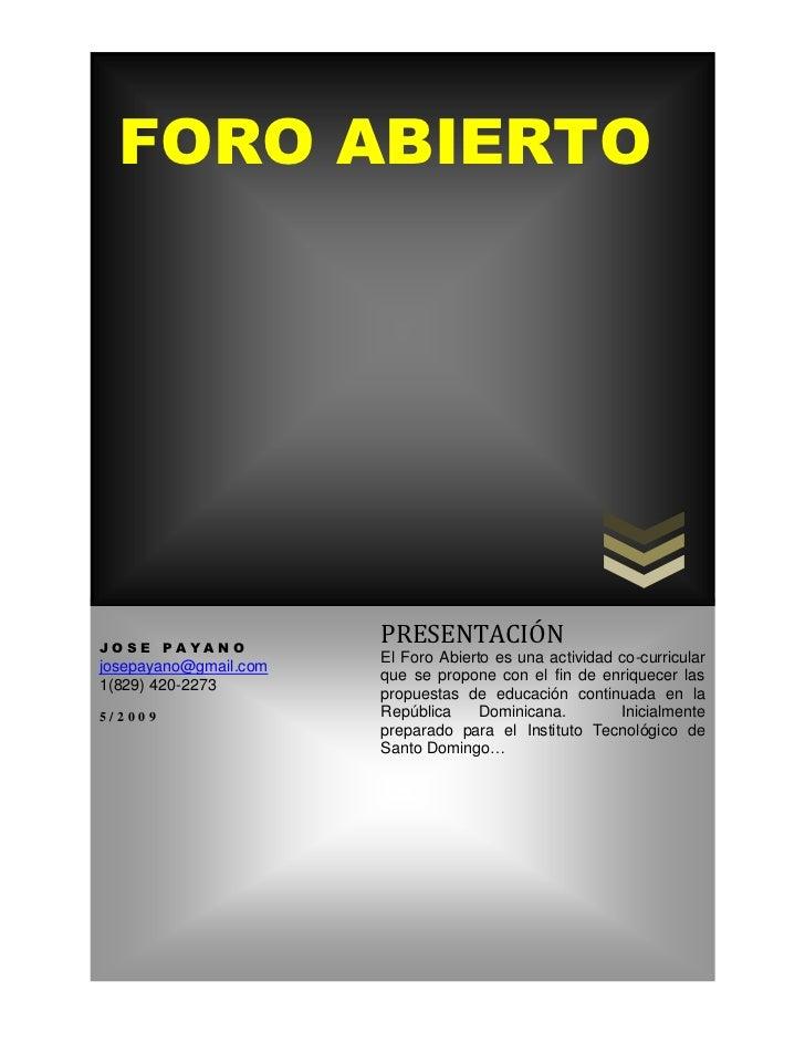 FORO ABIERTOJOSE PAYANO                       PRESENTACIÓN                       El Foro Abierto es una actividad co-curri...