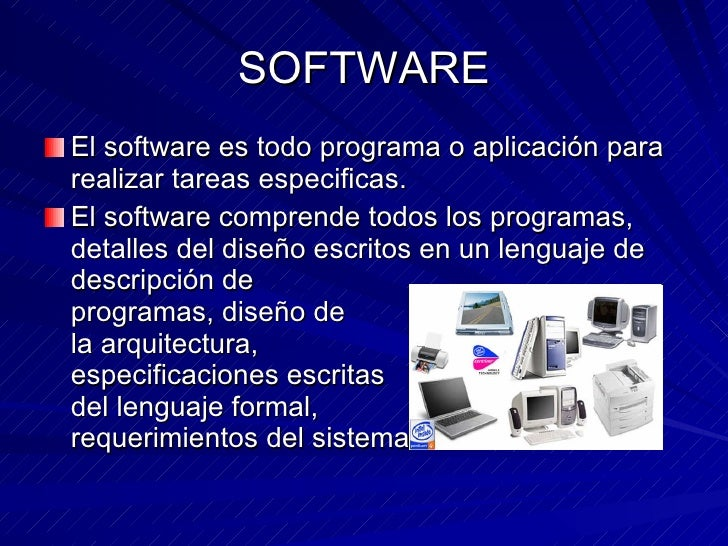 SOFTWARE <ul><li>El software es todo programa o aplicación para realizar tareas especificas. </li></ul><ul><li>El software...