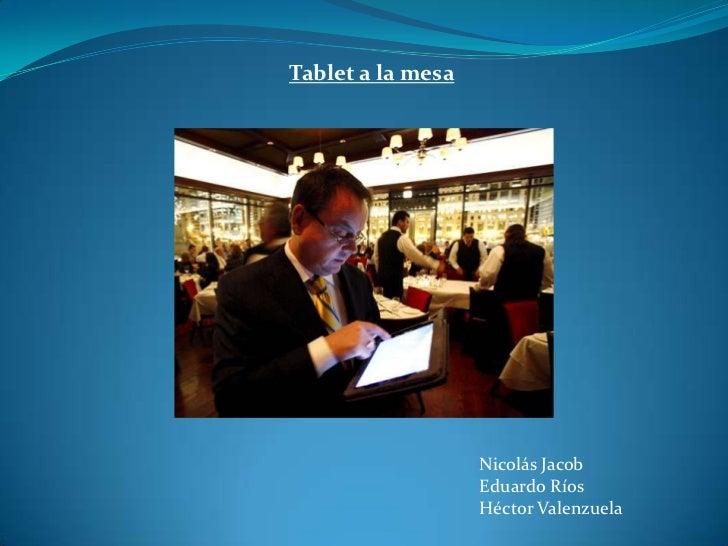 Tablet a la mesa<br />Nicolás Jacob <br />Eduardo Ríos <br />Héctor Valenzuela<br />