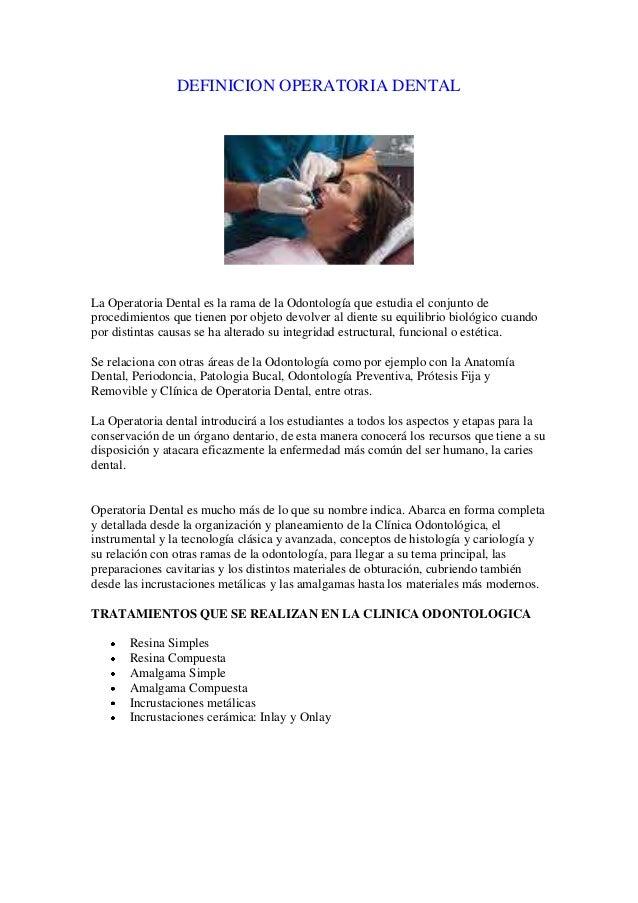 DEFINICION OPERATORIA DENTALLa Operatoria Dental es la rama de la Odontología que estudia el conjunto deprocedimientos que...