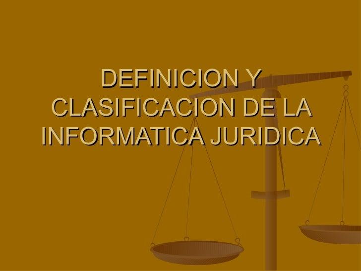 DEFINICION Y CLASIFICACION DE LA INFORMATICA JURIDICA