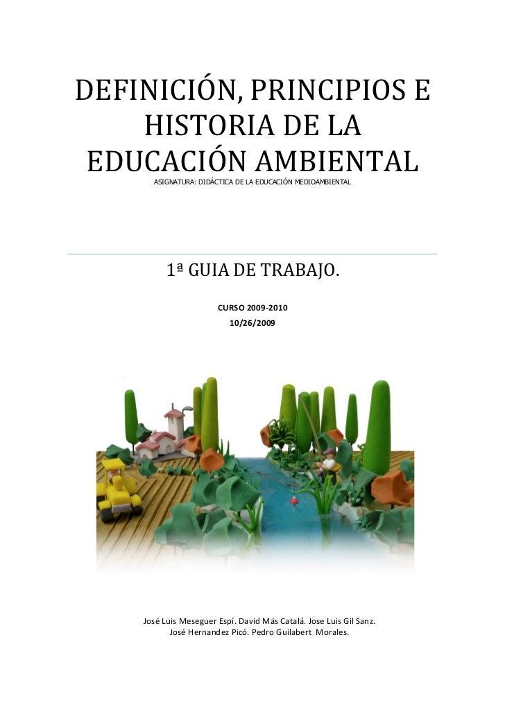DEFINICIÓN, PRINCIPIOS E     HISTORIA DE LA  EDUCACIÓN AMBIENTAL       ASIGNATURA: DIDÁCTICA DE LA EDUCACIÓN MEDIOAMBIENTA...