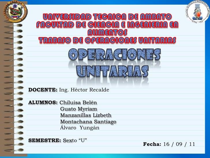 UNIVERSIDAD TECNICA DE AMBATOFACULTAD DE CIENCIA E INGENIERIA EN ALIMENTOSTRABAJO DE OPERACIONES UNITARIAS<br />OPERACIONE...