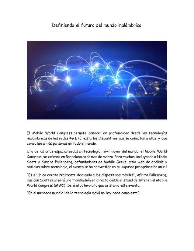 Definiendo el futuro del mundo inalámbrico El Mobile World Congress permite conocer en profundidad desde las tecnologías i...