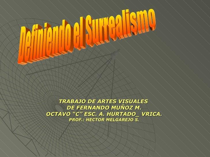 """TRABAJO DE ARTES VISUALES  DE FERNANDO MUÑOZ M. OCTAVO """"C"""" ESC. A. HURTADO_ VRICA. PROF.: HECTOR MELGAREJO S. Definiendo e..."""