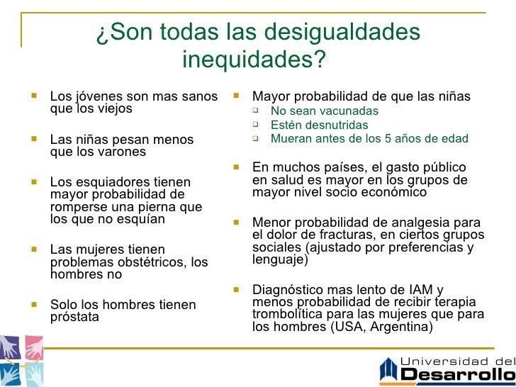 ¿Son todas las desigualdades inequidades?  <ul><li>Los jóvenes son mas sanos que los viejos </li></ul><ul><li>Las niñas pe...