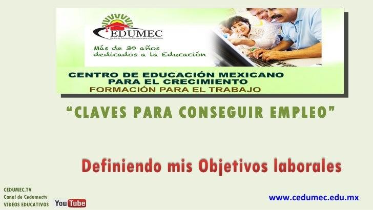 """CLAVES PARA CONSEGUIR EMPLEO""CEDUMEC.TVCanal de Cedumectv                         www.cedumec.edu.mxVIDEOS EDUCATIVOS"