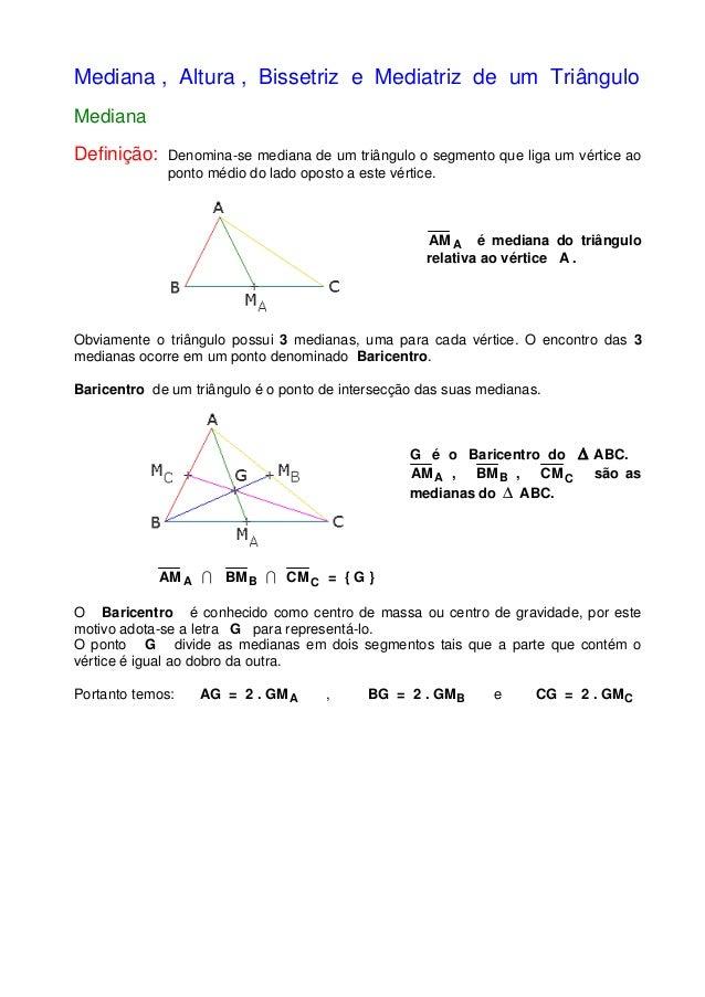 Mediana , Altura , Bissetriz e Mediatriz de um Triângulo Mediana Definição: Denomina-se mediana de um triângulo o segmento...