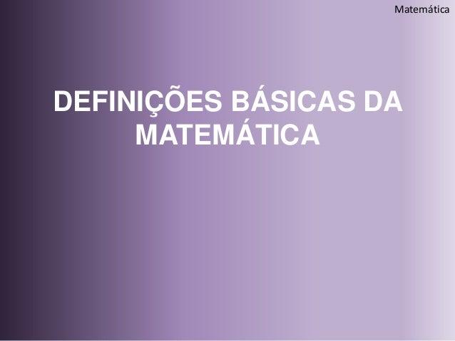 DEFINIÇÕES BÁSICAS DAMATEMÁTICAMatemática
