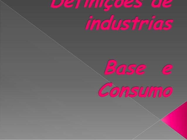  Indústria é uma atividade econômica surgida na Primeira Revolução Industrial, no fim do século XVIII e início do século ...