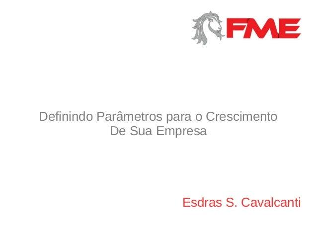 Definindo Parâmetros para o Crescimento De Sua Empresa Esdras S. Cavalcanti