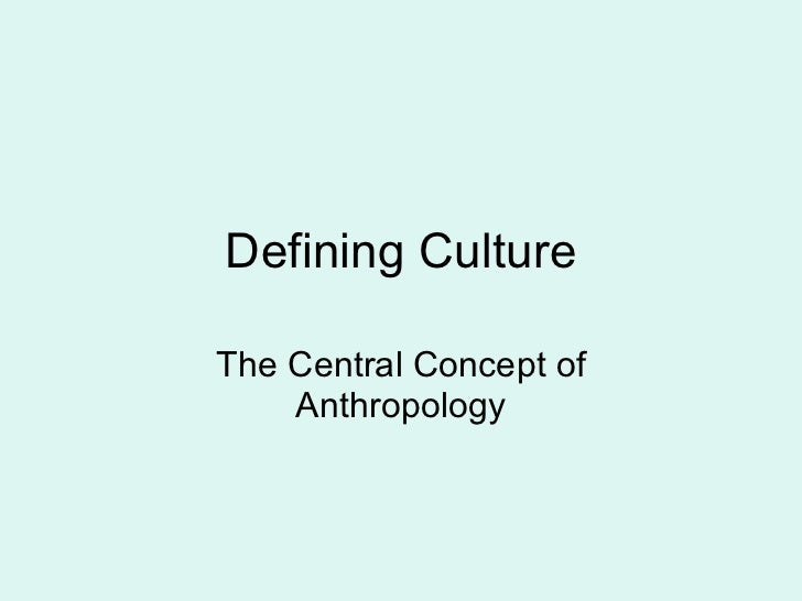 Defining Culture The Central Concept of Anthropology
