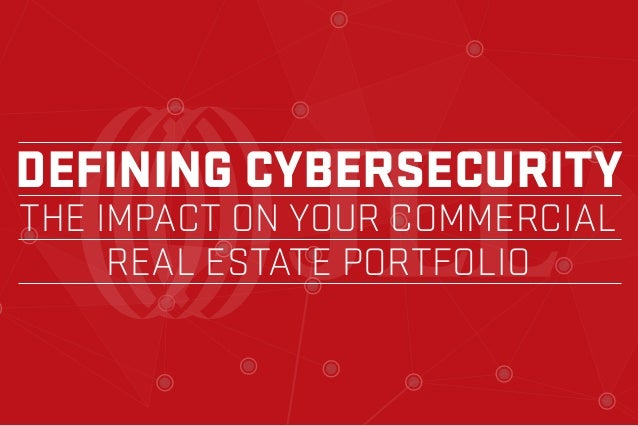 DEFINING CYBERSECURITY THE IMPACT ON YOUR COMMERCIAL REAL ESTATE PORTFOLIO