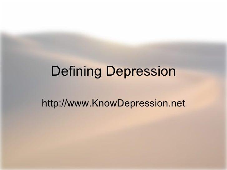 Defining Depression http://www.KnowDepression.net