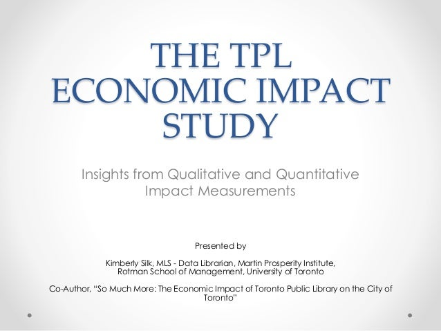 THE TPL ECONOMIC IMPACT STUDY Insights from Qualitative and Quantitative Impact Measurements Presented by Kimberly Silk, M...