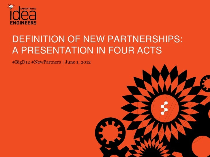 DEFINITION OF NEW PARTNERSHIPS:A PRESENTATION IN FOUR ACTS#BigD12 #NewPartners | June 1, 2012       © COPYRIGHT 2012 SAPIE...