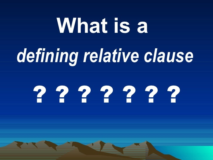 What is a   defining relative clause   ? ? ? ? ? ? ?