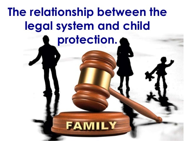 The relationship between the  legal system and child  protection.