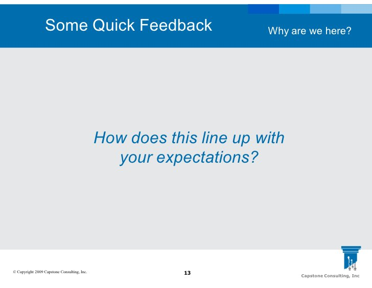 Some Quick Feedback                               Why are we here?                                                  How do...
