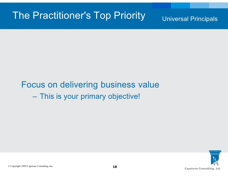 The Practitioner's Top Priority                       Universal Principals                 Focus on delivering business va...