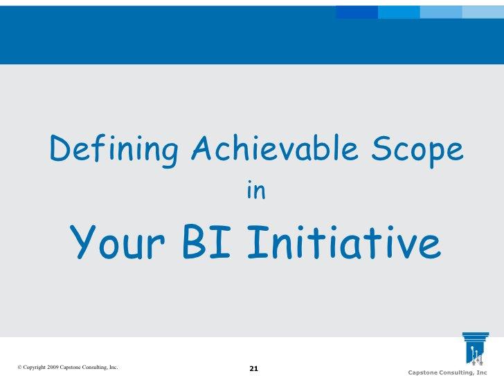 Defining Achievable Scope                                              in                       Your BI Initiative  © Copy...