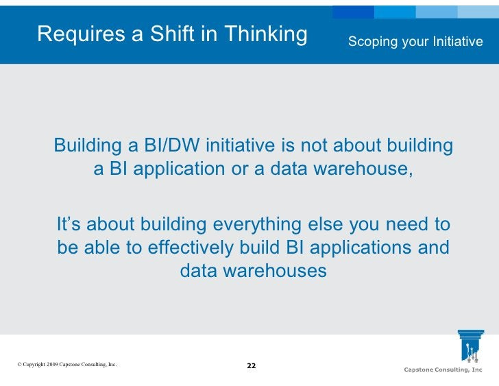 Requires a Shift in Thinking               Scoping your Initiative                    Building a BI/DW initiative is not a...