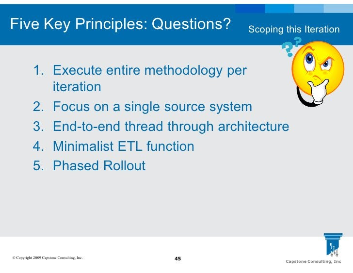 Five Key Principles: Questions?                   Scoping this Iteration                1. Execute entire methodology per ...