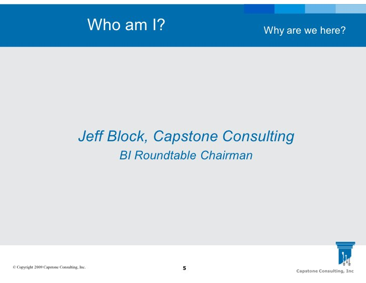 Who am I?                   Why are we here?                                          Jeff Block, Capstone Consulting     ...