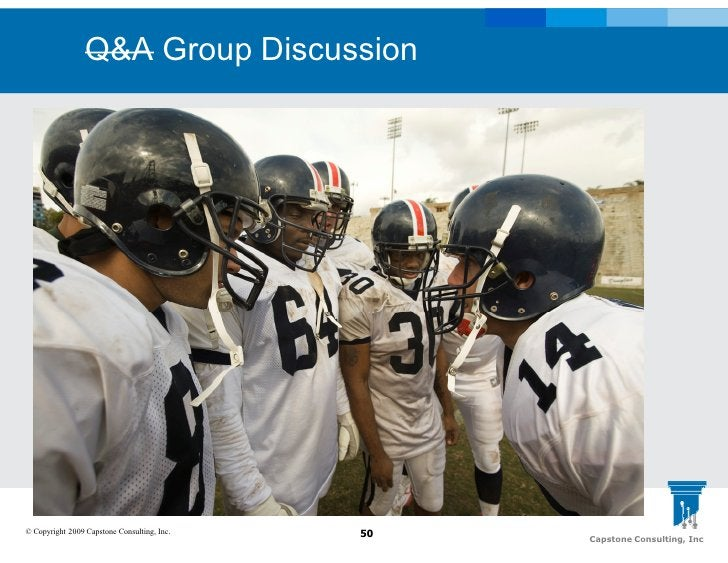 Q&A Group Discussion     © Copyright 2009 Capstone Consulting, Inc.   50   Capstone Consulting, Inc