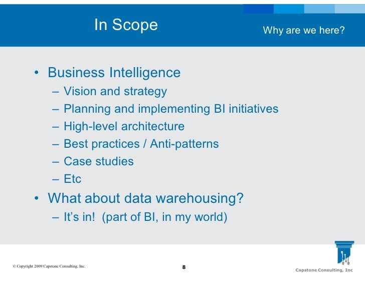 In Scope             Why are we here?                • Business Intelligence                       –      Vision and strat...