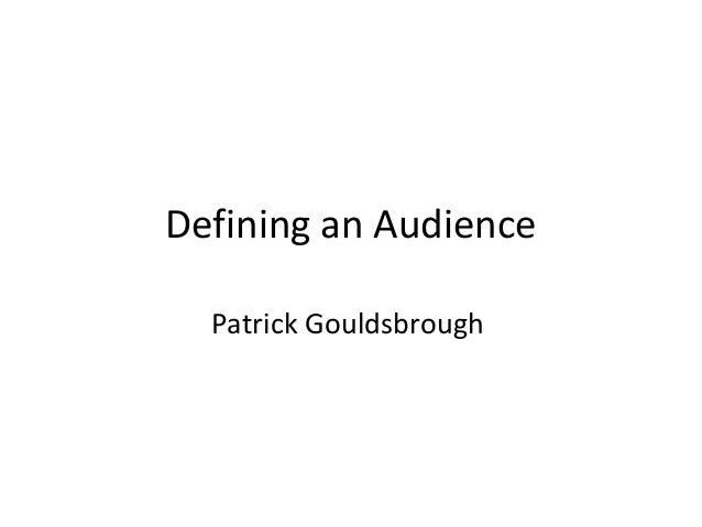 Defining an Audience Patrick Gouldsbrough