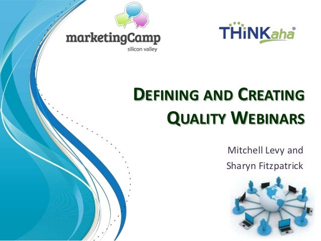 DEFINING AND CREATING    QUALITY WEBINARS           Mitchell Levy and           Sharyn Fitzpatrick