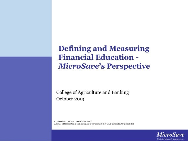 Defining and Measuring Financial Education MicroSave's Perspective  College of Agriculture and Banking October 2013  CONFI...