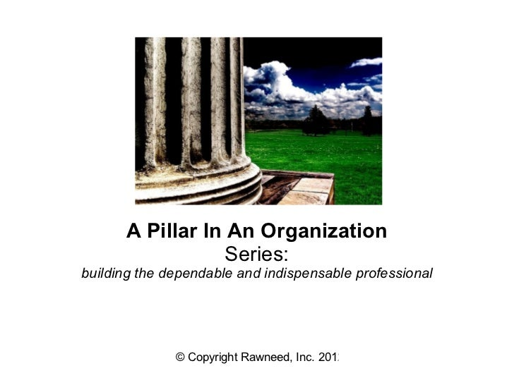 A Pillar In An Organization                 Series:building the dependable and indispensable professional              © C...