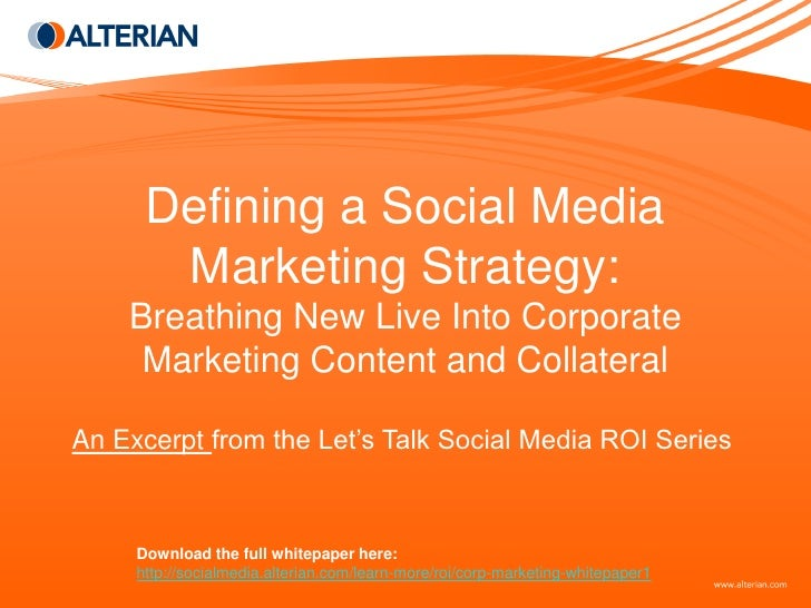 Defining a Social Media        Marketing Strategy:     Breathing New Live Into Corporate      Marketing Content and Collat...
