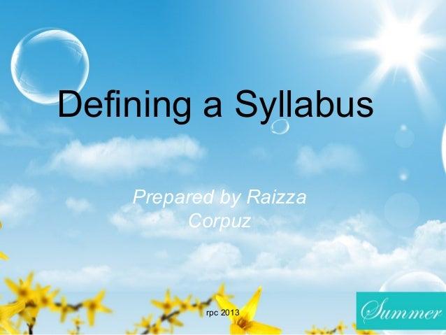 Defining a SyllabusPrepared by RaizzaCorpuzrpc 2013