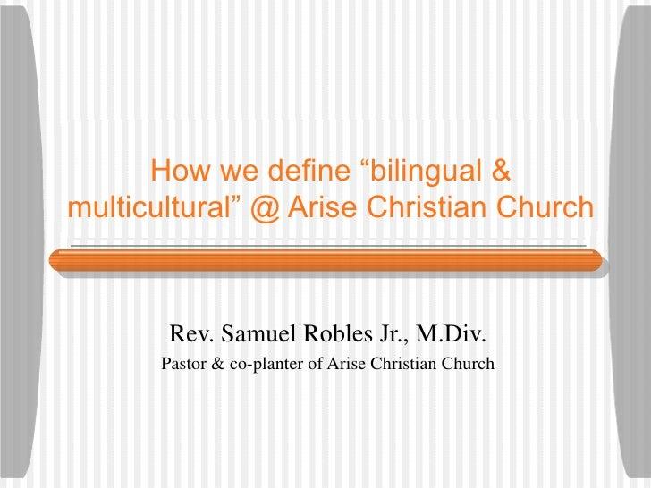 "How we   define ""bilingual & multicultural"" @ Arise Christian Church Rev. Samuel Robles Jr., M.Div. Pastor & co-planter of..."