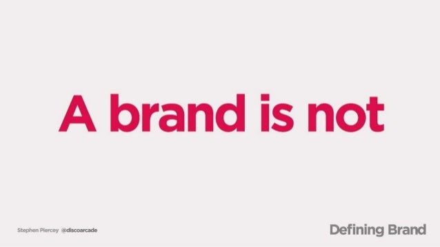 A brand is not  SbephenPiereev eeeeeeeeee.  Defining Brand