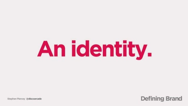An identity.   SbephenPiereev eeeeeeeeeee Defining Brand