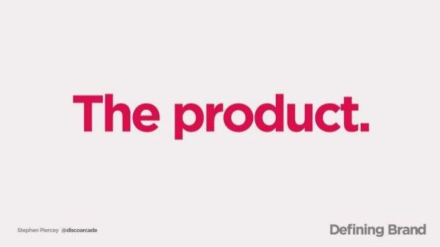 The product.   SbephenPiereev eeeeeeeeeee Defining Brand