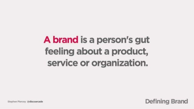 A brand is a person's gut feeling about a product,  service or organization.   Stephen Piercey uigüdiscoarcade