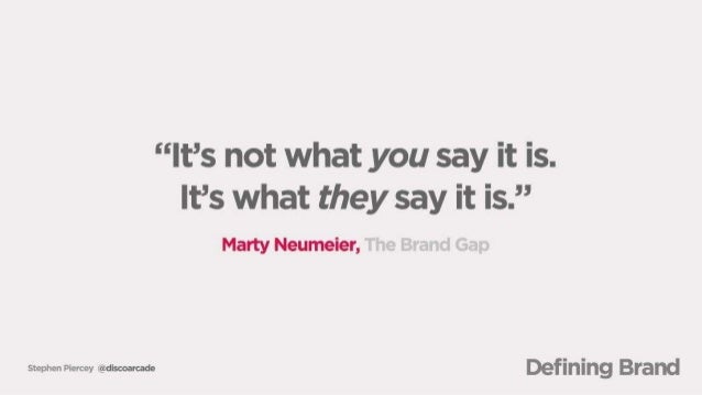 "tep Pi cey @discoarcade  ""It's not what you say it is.  It's what they say it is. ""  Marty Neumeier,   Defining Brand"