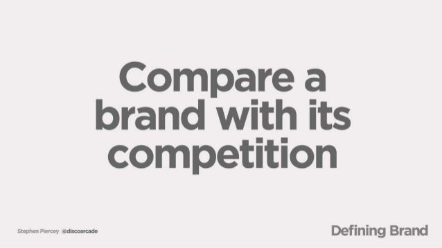 Compare a brand with its competition  tephen Piercey iädiscoarcade  n i