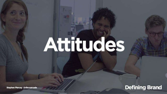 Attitudes  Defining Brand