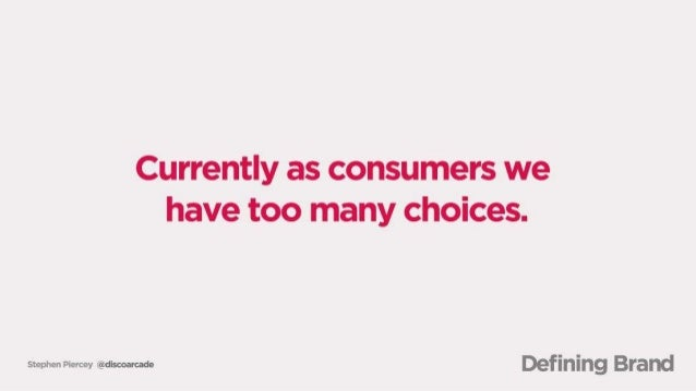 Currently as consumers we have too many choices.   www mmm Defining Brand