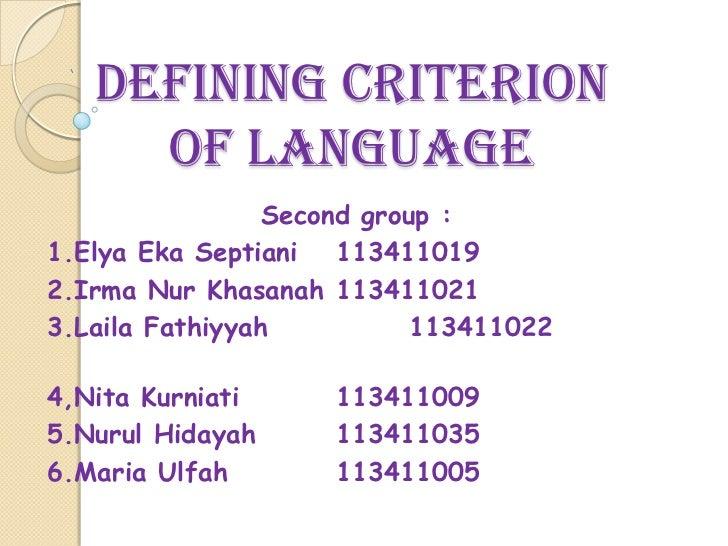 DEFINING CRITERION     OF LANGUAGE                 Second group :1.Elya Eka Septiani 1134110192.Irma Nur Khasanah 11341102...