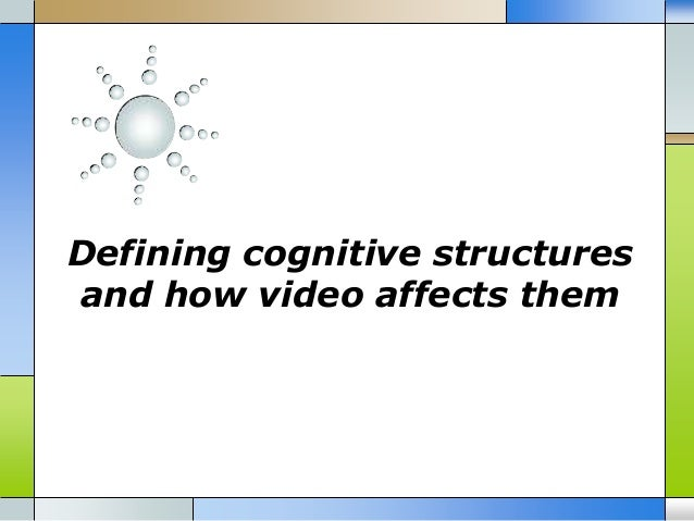 Defining cognitive structures and how video affects them