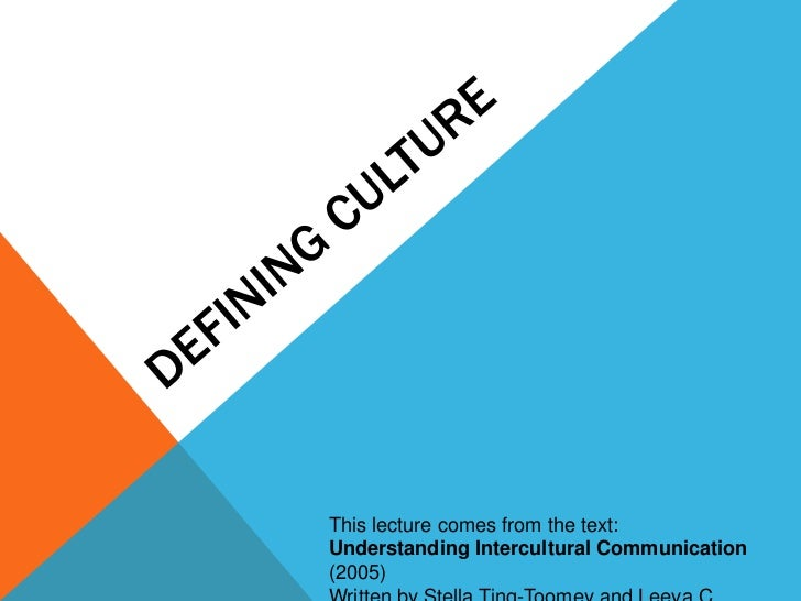 Defining Culture<br />This lecture comes from the text:<br />Understanding Intercultural Communication (2005)<br />Written...